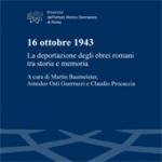 """Presentazione libro """"16 ottobre 1943 – La deportazione degli ebrei romani tra storia e memoria"""""""