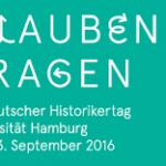 """51. Deutscher Historikertag Hamburg September 2016 """"Glaubensfragen"""""""