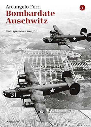 Bombardate Auschwitz cover